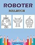 ROBOTER MALBUCH: Einzigartige Malbuch für Kleinkinder und Kinder im Vorschulalter, Einfaches Roboter-Malbuch für Kinder ab 2-4 4-8 Jahre. Malbuch für ......