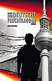 Der deutsche Flüchtling: Roman