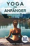 Yoga für Anfänger: Das große Yoga Buch – ideal für Einsteiger und Fortgeschrittene - Mit 55 Ayurveda Rezepten für noch mehr Wohlbefinden! Inkl. 15...