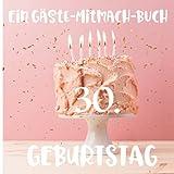 Ein Gäste-Mitmach-Buch 30. Geburtstag: Erinnerungsbuch mit Fragen zum Ausfüllen für ein rundes Geburtstagsfest | Viel Platz zum Eintragen von ... Kreatives...