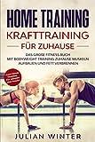 HOME TRAINING Krafttraining für Zuhause: Das große Fitness Buch - Mit Bodyweight Training Zuhause Muskeln aufbauen und Fett verbrennen + Functional Training...