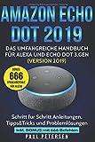 Amazon Echo Dot 2019: Das umfangreiche Handbuch für Alexa und Echo Dot 3.Gen. (Version 2019) - Schritt für Schritt Anleitungen, Tipps&Tricks und...