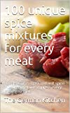 100 unique spice mixtures for every meat: Roasts, Gyros, BBQ and grill spice mixtures that will impress every meat gourmet. (English Edition)