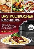 Das Multikocher Kochbuch : 105 köstliche und einfache Rezepte für den Multikocher; inklusive hilfreiche Tipps und Hinweise