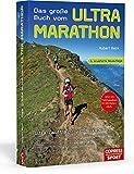 Das große Buch vom Ultra-Marathon: Ultra-Lauftraining mit System: 50-km-, 70-km-, 100-km-, 100-Meilen-, 24-h-Training und Trailrunning für Einsteiger,...