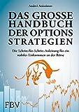 Das große Handbuch der Optionsstrategien: Die Schritt-für-Schritt-Anleitung für ein stabiles Einkommen an der Börse