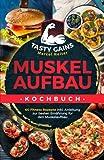 Muskelaufbau Kochbuch - TASTY GAINS: 60 Fitness Rezepte inkl. Anleitung zur besten Ernährung für den Muskelaufbau, für ein effektives Training & zum Fett...