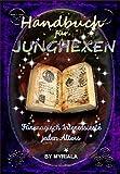 Handbuch für Junghexen: Für magisch Interessierte jeden Alters