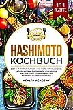 Hashimoto Kochbuch: Die richtige Ernährung bei Hashimoto. Mit 100 leckeren und gesunden Rezepten für die Schilddrüse. Inklusive Guide zu Grundlagen und...