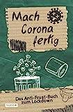 Mach Corona fertig - Das Anti-Frust-Buch zum Lockdown: Lass deinen Frust raus! Aktivitäts-, Mitmach-, und Erinnerungsbuch zu Corona für Jugendliche und...