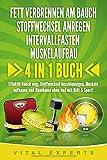 FETT VERBRENNEN AM BAUCH | STOFFWECHSEL ANREGEN | INTERVALLFASTEN | MUSKELAUFBAU: 4 in 1 Buch! Effektiv Bauch weg, Stoffwechsel beschleunigen, Muskeln aufbauen...
