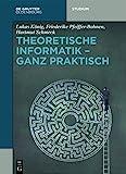 Theoretische Informatik - ganz praktisch (De Gruyter Studium)