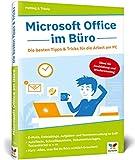 Microsoft Office im Büro: Die besten Tipps & Tricks für die Arbeit am PC. Für Word, Excel, PowerPoint, Outlook 2010 bis 2019