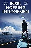 Inselhopping Indonesien (DuMont Reiseabenteuer): In einem Land ohne Zeit