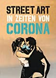 Street Art in Zeiten von Corona - 50 Statements von Graffiti-Künstlern (Midas Collection)