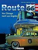 Route 66: Von Chicago nach Los Angeles: Faszinierender Bildband zur 'Mutter aller Straßen', die sich mit 4.000 Kilometern von den großen Seen durch Illinois,...