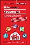 Sicher trotz Katastrophe: Ein praktischer Ratgeber für die persönliche Notfallvorsorge: Ein praktischer Ratgeber für die persönliche Notfallvorsorge; ......