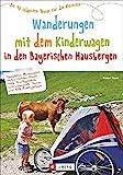 Wandern mit Kinderwagen Bayern: Ein Wanderführer mit den schönsten Familienwanderungen mit Kinderwagen –in den Bayerischen Hausbergen. Ideal auch für...