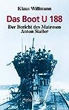 Das Boot U 188: Der Bericht des Matrosen Anton Staller