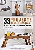 DIY Wohnung: 33 Projekte, die Sie ohne Werkstatt realisieren können. Möbel und Kreatives aus Holz selber bauen. Holzprojekte auf begrenztem Raum und mit wenig...
