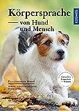 Körpersprache von Hund und Mensch: Mimik, Körperhaltung, Bewegung (Praxiswissen Hund)