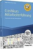 Crashkurs Mitarbeiterführung: Praxiswissen für neue Führungskräfte (Haufe Fachbuch)