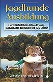 Jagdhunde Ausbildung: Fährtenarbeit Hund, Antijagdtraining, Jagdverhalten bei Hunden und vieles mehr!
