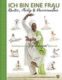 Ich bin eine Frau - Kreativ, heilig & unbesiegbar Yoga-Handbuch