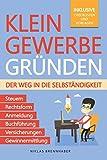 Kleingewerbe gründen – Der Weg in die Selbständigkeit: Der leicht verständliche Leitfaden für Unternehmer – Rechtsform, Anmeldung, Buchführung,...