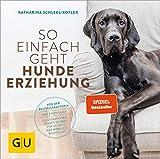 So einfach geht Hundeerziehung: Von der Bestseller-Autorin - Auf einen Blick: Illustrationen zeigen Schritt für Schritt, was wirklich wichtig ist (GU Tier...