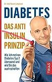 Diabetes - Das Anti-Insulin-Prinzip: Wie ich meinen Diabetes Typ 2 überwand und wie Sie das auch schaffen