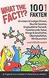 What the Fact!? 1001 Fakten: Unnützes & lustiges Wissen, skurrile Gesetze, unglaubliche Tierwelt & Natur, Kriege & Geschichte, Übernatürliches, Wir Deutsche...