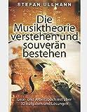 Die Musiktheorie verstehen und souverän bestehen: Lese- und Arbeitsbuch mit über 30 Aufgaben und Lösungen