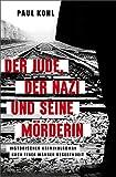 Der Jude, der Nazi und seine Mörderin: Historischer Roman nach einer wahren Begebenheit