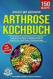 Schluss mit Arthrose!: Arthrose Kochbuch mit 150 leckeren & gesunden Rezepten zur natürlichen Linderung & Vorbeugung von Gelenkbeschwerden & Schmerzen. Inkl....