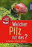 Welcher Pilz ist das? Kindernaturführer: 85 heimische Pilzarten entdecken (Mein erstes...)