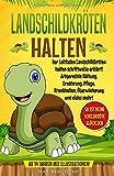 Landschildkröten halten: Der Leitfaden Landschildkröten halten schrittweise erklärt! Artgerechte Haltung, Ernährung, Pflege, Krankheiten, Überwinterung und...