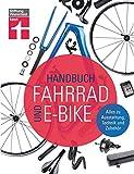 Handbuch Fahrrad und E-Bike: Alle relevanten Lösungen auf dem Markt - Unabhängige Beratung - Empfehlungen aus der Praxis - Zahlreiche Tests: Alles zu...