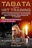 Tabata und HIIT Training: Das 2 in 1 Fitness Buch für Zuhause - Die besten Übungen zum effektiv Abnehmen, Muskeln aufbauen und Fett verbrennen - Fit in 4...