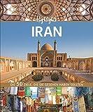 Bildband Iran: Highlights Iran. Die 50 Reiseziele, die Sie gesehen haben sollten. Entdecken Sie mit dem Reiseführer das Beste des Iran: Isfahan, ... Die 50...