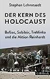 Der Kern des Holocaust: Belzec, Sobibór, Treblinka und die Aktion Reinhardt