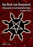 Das Buch vom Hexenmond: Chaoszauberei und Satanische Magie