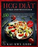 HCG DIÄT: 21 Tage Stoffwechselkur: 150 kalorienarme Rezepte für eine schnelle Gewichtsabnahme. Fett verbrennen in Rekordzeit. Inkl. Nährwerte. (HCG...