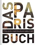 Das Paris Buch: Highlights einer faszinierenden Stadt (KUNTH Das ... Buch. Highlights einer faszinierenden Stadt)