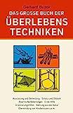 Das grosse Buch der Überlebenstechniken: Das umfassende Nachschlagewerk für alle, die sich in Ausnahmesituationen rasch richtig verhalten und durchsetzen...