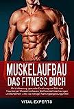 Muskelaufbau: Das Fitness Buch. Mit Krafttraining, gesunder Ernährung und Diät zum Traumkörper! Muskeln aufbauen, Stoffwechsel beschleunigen und Abnehmen...
