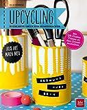 Upcycling: Aus alt mach neu: 70 kreative Ideen zum Selbermachen