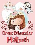 Große Schwester Malbuch: Malbuch für Mädchen mit einem neuen Baby Geschwister mit Einhörnern, Feen und Meerjungfrauen Große Schwester Zitate und süße ......