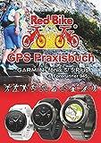 GPS Praxisbuch Garmin fenix 5 -Serie: auch auf die Modelle fenix 5Plus & Forerunner 945 anwendbar (GPS Praxisbuch-Reihe von Red Bike 21)