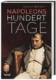 Napoleons hundert Tage: Eine Geschichte von Versuchung und Verrat
